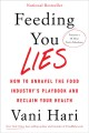 Cover for Feeding you lies: how to unravel the food industry's playbook and reclaim y...