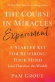 Cover for The Course in Miracles experiment: a starter kit for rewiring your mind (an...