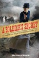 Cover for A soldier's secret: the incredible true story of Sarah Edmonds, a Civil War...