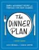 Cover for The dinner plan: simple weeknight recipes and strategies for every schedule