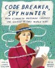 Cover for Code breaker, spy hunter: how Elizebeth Friedman changed the course of two ...