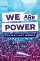 Cover for We are power: how nonviolent activism changes the world