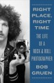 Cover for Right place, right time: the life of a rock & roll photographer
