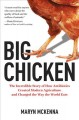 Cover for Big chicken: the incredible story of how antibiotics created modern agricul...