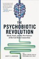 Cover for The psychobiotic revolution: mood, food, and the new science of the gut-bra...