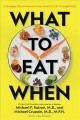 Cover for What to eat when: a strategic plan to improve your health & life through fo...
