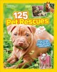 Cover for 125 pet rescues: from pound to palace: homeless pets made happy