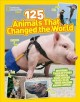 Cover for 125 animals that changed the world: inspiring tales of furry friends & four...