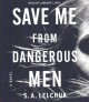 Cover for Save me from dangerous men: a novel