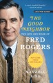 Cover for The good neighbor: the life and work of fred rogers [Large Print]