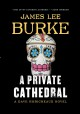 Cover for A private cathedral: a dave robicheaux novel [Large Print]