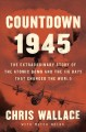 Cover for Countdown 1945: the extrordinary story of 116 days that changed the world [Large Print]