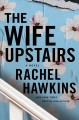 Cover for The wife upstairs [Large Print]