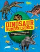 Cover for Dinosaur number crunch: the figures, facts and prehistoric stats you need t...