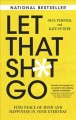 Cover for Let That Sh*t Go: Find Peace of Mind and Happiness in Your Everyday