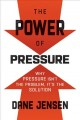 Cover for The Power of Pressure: Why Pressure Isn't the Problem, It's the Solution