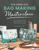 Cover for The Complete Bag Making Masterclass: A Comprehensive Guide to Modern Bag Ma...
