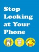Cover for Stop Looking at Your Phone