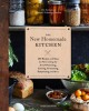 Cover for The new homemade kitchen: 250 recipes and ideas for reinventing the art of ...