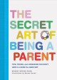 Cover for The secret art of being a parent: tips, tricks, and lifesavers you don't ha...