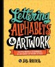 Cover for Lettering Alphabets & Artwork: Inspiring Ideas & Techniques for 60 Hand-Let...