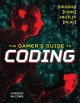 Cover for The Gamer's Guide to Coding: Design, Code, Build, Play