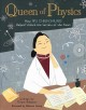 Cover for Queen of physics: how Wu Chien Shiung helped unlock the secrets of the atom