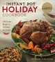 Cover for The Instant Pot holiday cookbook: 100 festive recipes to celebrate the seas...
