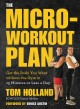 Cover for The micro-workout plan: get the body you want without the gym in 15 minutes...