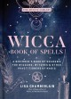 Cover for Wicca book of spells: a book of shadows for wiccans, witches, & other pract...