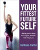 Cover for Your Fittest Future Self: Making Choices Today for a Happier, Healthier, Fi...