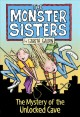 Cover for The Monster Sisters and the Mystery of the Unlocked Cave: The Mystery of th...