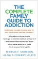 Cover for The complete family guide to addiction: everything you need to know now to ...
