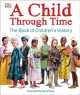 Cover for A child through time: the book of children's history