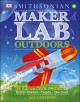 Cover for Maker lab outdoors: 25 super cool projects: build, invent, create, discover