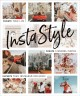 Cover for InstaStyle: curate your life, create stunning photos, elevate your Instagra...