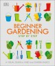 Cover for Beginner gardening step by step: a visual guide to yard and garden basics