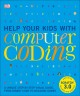 Cover for Help Your Kids With Computer Coding: A Unique Step-by-step Visual Guide, fr...