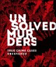 Cover for Unsolved murders: true crime cases uncovered