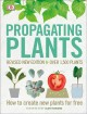 Cover for Propagating plants: how to create new plants for free