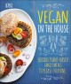 Cover for Vegan in the House: Flexible Plant-based Meals to Please Everyone