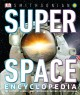 Cover for Super space encyclopedia: the farthest, largest, most incredible features o...