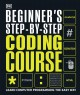 Cover for Beginner's Step-by-step Coding Course: Learn Computer Programming the Easy ...