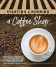 Cover for Starting & running a coffee shop: brew success with proven strategies for e...