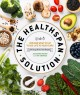Cover for The Healthspan Solution: How and What to Eat to Add Life to Your Years
