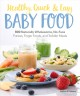 Cover for Healthy, Quick & Easy Baby Food: 100 Naturally Wholesome, No-fuss Purees, F...