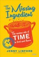 Cover for The missing ingredient: the curious role of time in food and flavor