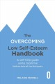 Cover for The Overcoming Low Self-esteem Handbook: A Self-help Guide Using Cognitive ...