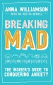 Cover for Breaking mad: the insider's guide to conquering anxiety