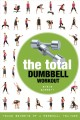 Cover for The Total Dumbbell Workout: Trade Secrets of a Personal Trainer